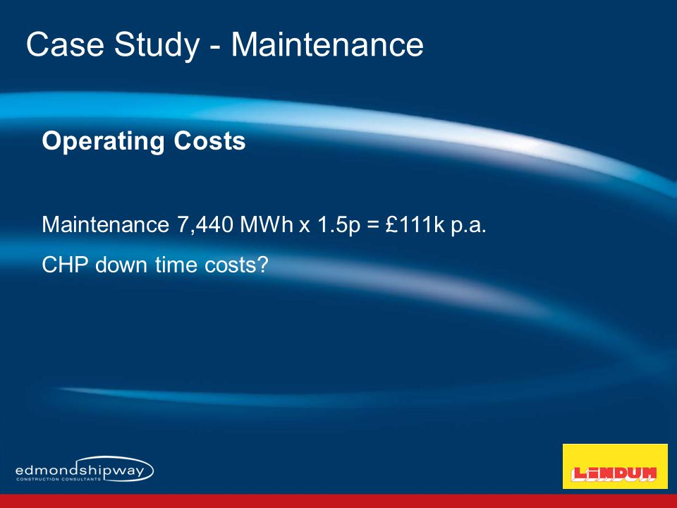 Operating Costs Maintenance 7,440 MWh x 1.5p = £111k p.a.