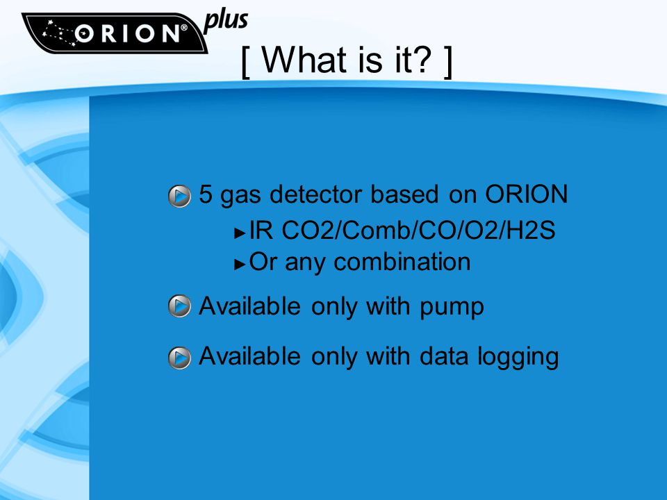 5 gas detector based on ORION IR CO2/Comb/CO/O2/H2S Or any combination Available only with pump Available only with data logging [ What is it.
