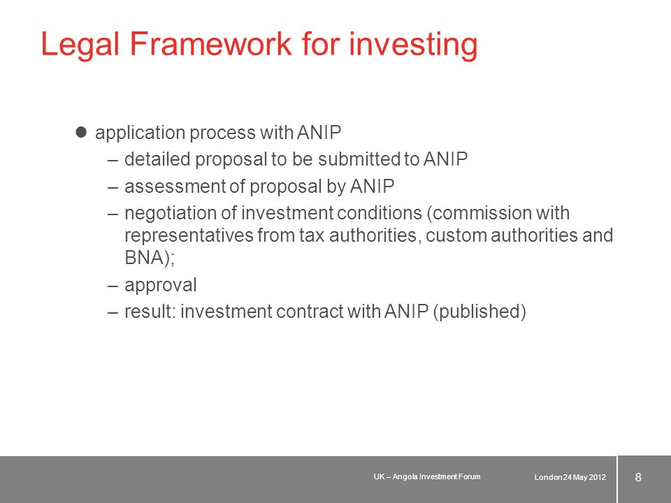 Legal Framework for investing investor has guarantees and can obtain incentives –guarantees: –repatriation of capital and dividends (subject to BNA rules/availability forex) –protection of rights –incentives: –tax benefits –custom benefits –tax exemptions and reduction (duration and size dependent on location of investment) London 24 May 2012 9 UK – Angola Investment Forum