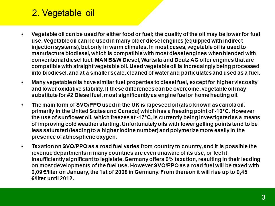 2. Vegetable oil 3 Vegetable oil can be used for either food or fuel; the quality of the oil may be lower for fuel use. Vegetable oil can be used in m