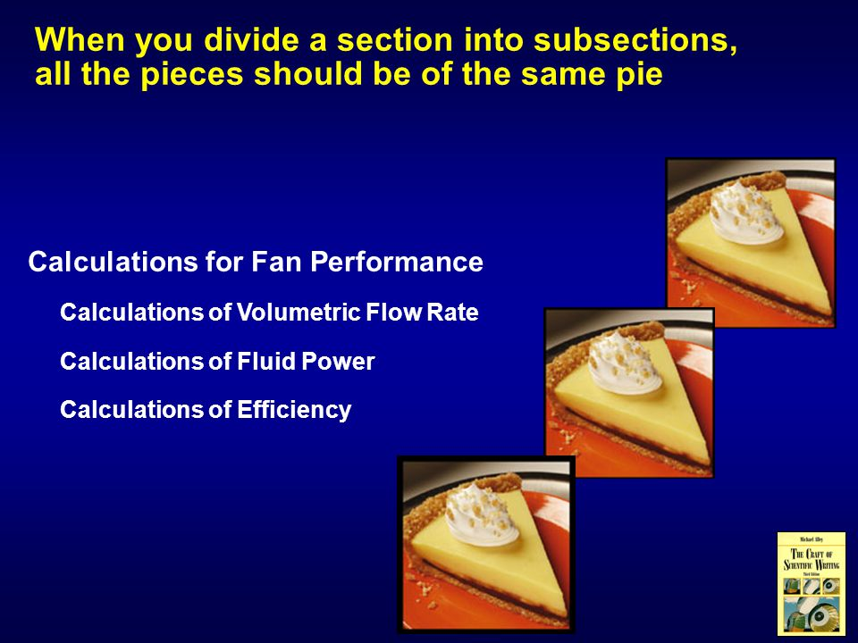 When you divide a section into subsections, all the pieces should be of the same pie Calculations for Fan Performance Calculations of Volumetric Flow Rate Calculations of Fluid Power Finding the Efficiency Calculations for Fan Performance Calculations of Volumetric Flow Rate Calculations of Fluid Power Calculations of Efficiency