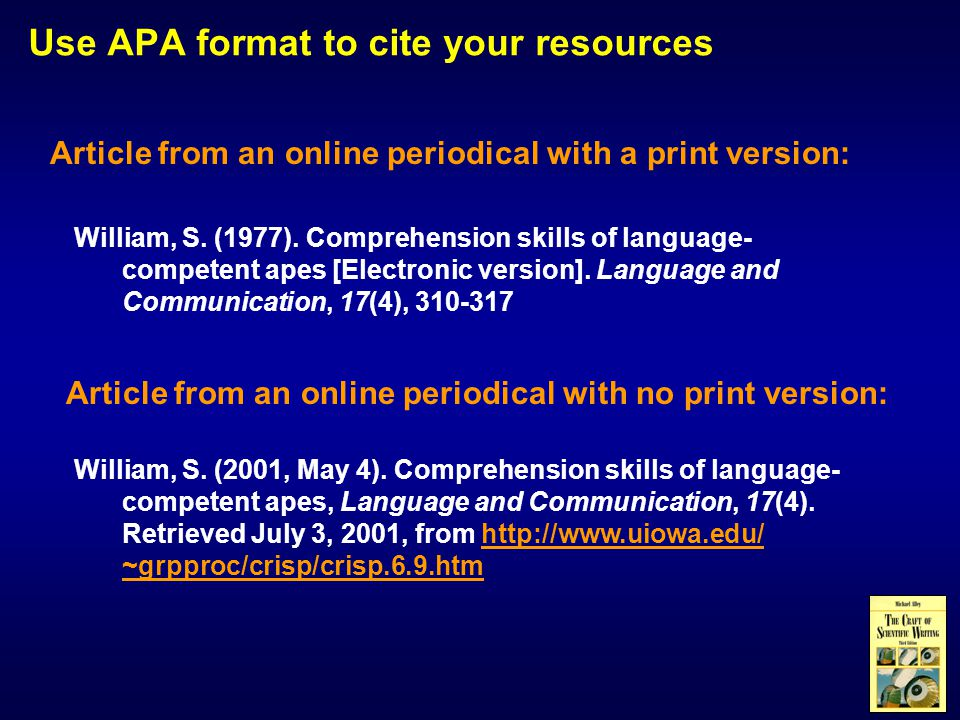 Use APA format to cite your resources Article from an online periodical with a print version: William, S. (1977). Comprehension skills of language- co