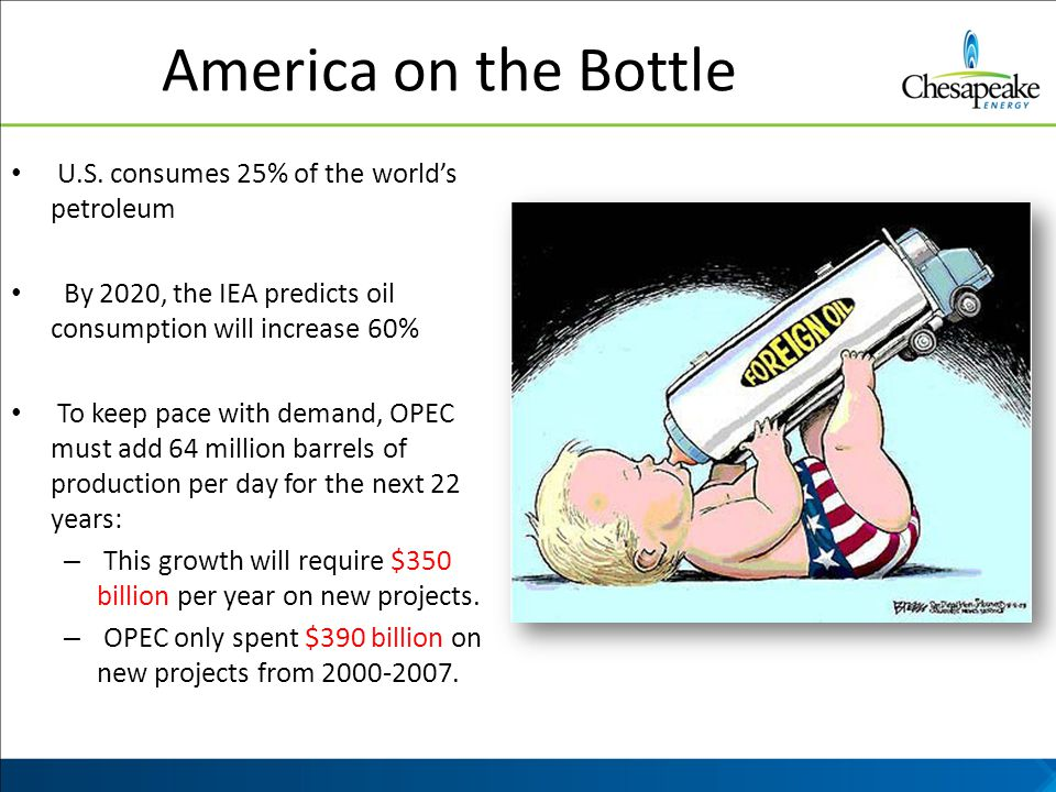 America on the Bottle U.S. consumes 25% of the worlds petroleum By 2020, the IEA predicts oil consumption will increase 60% To keep pace with demand,