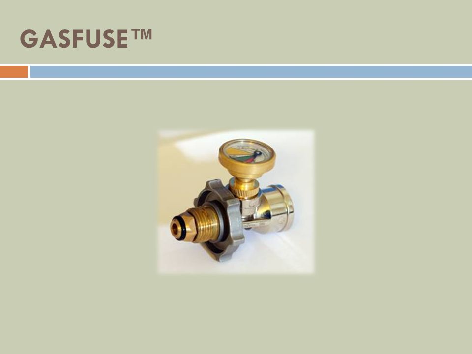 GASFUSE The only product on the market today which completely shuts off the flow of gas in the event of a major leak