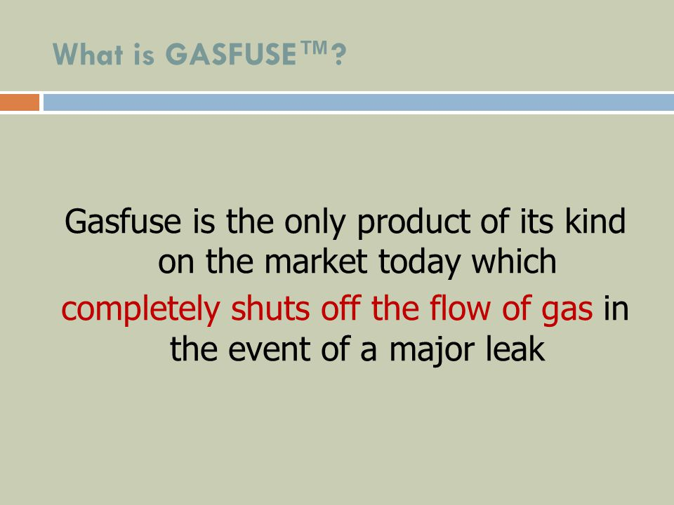 What is GASFUSE? Gasfuse is the only product of its kind on the market today which completely shuts off the flow of gas in the event of a major leak