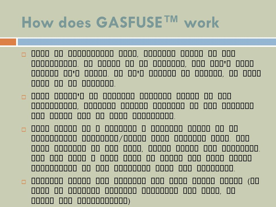 How does GASFUSE work Like an electrical fuse, Gasfuse works in the background. If there is no problem, you won ' t even notice it ' s there. If it '