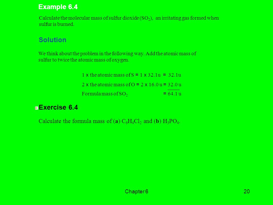 Chapter 620 Example 6.4 Calculate the molecular mass of sulfur dioxide (SO 2 ), an irritating gas formed when sulfur is burned.