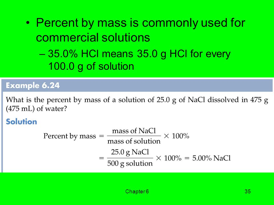 Chapter 635 Percent by mass is commonly used for commercial solutions –35.0% HCl means 35.0 g HCl for every 100.0 g of solution