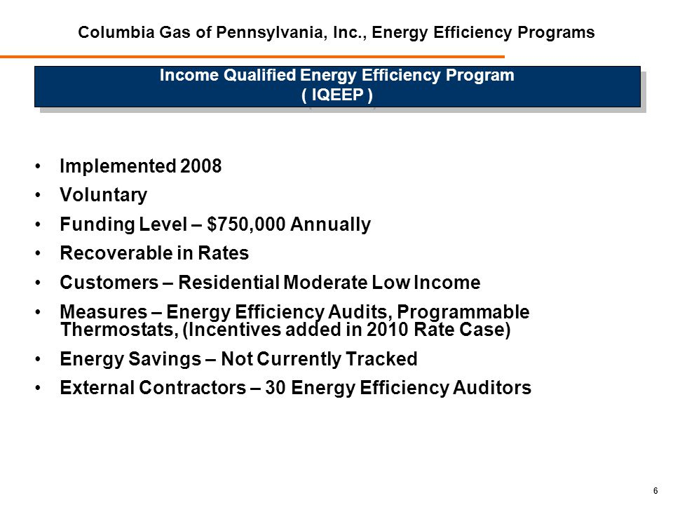 7 Implemented 2009 PUC Encouraged Leveraging of Coordination of Programs Solidified Current Processes All Energy Efficiency Programs For Allegheny Power and Columbia Gas Streamlined Referral Processes Increase Refunds To All Programs Joint Delivery of Program Benefit With Existing Weatherization Contractors Columbia Gas of Pennsylvania, Inc., Energy Efficiency Programs Joint Utility Usage Management Program