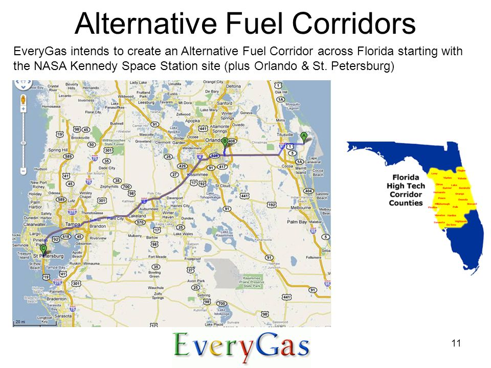 11 Alternative Fuel Corridors EveryGas intends to create an Alternative Fuel Corridor across Florida starting with the NASA Kennedy Space Station site (plus Orlando & St.