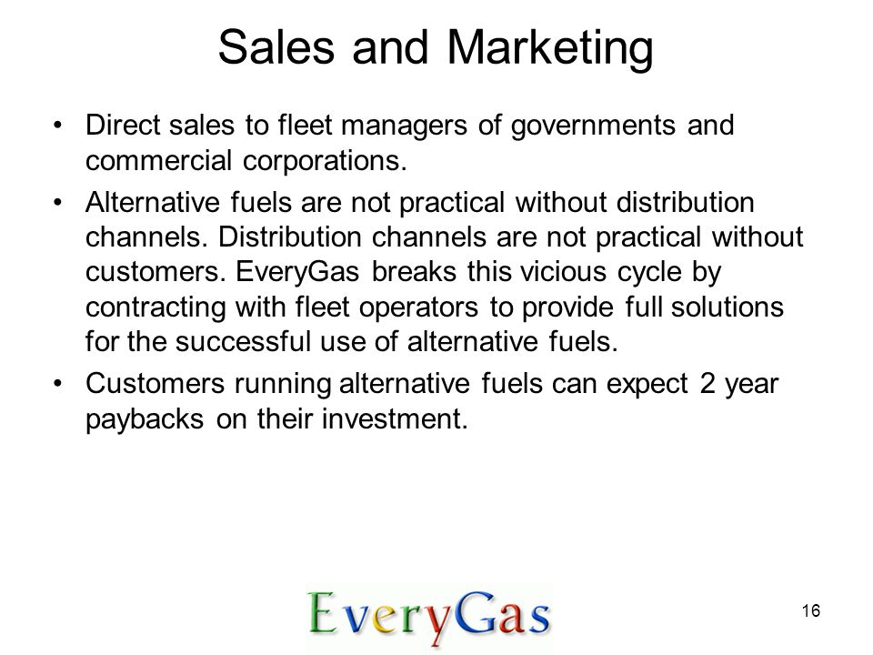 16 Sales and Marketing Direct sales to fleet managers of governments and commercial corporations.