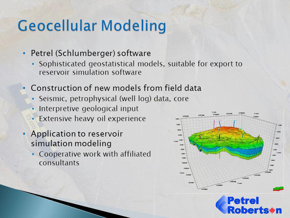 Petrel (Schlumberger) software Sophisticated geostatistical models, suitable for export to reservoir simulation software Construction of new models fr