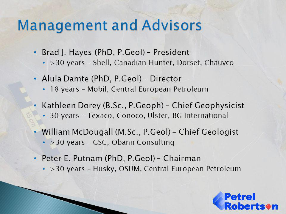 Brad J. Hayes (PhD, P.Geol) – President >30 years – Shell, Canadian Hunter, Dorset, Chauvco Alula Damte (PhD, P.Geol) – Director 18 years – Mobil, Cen