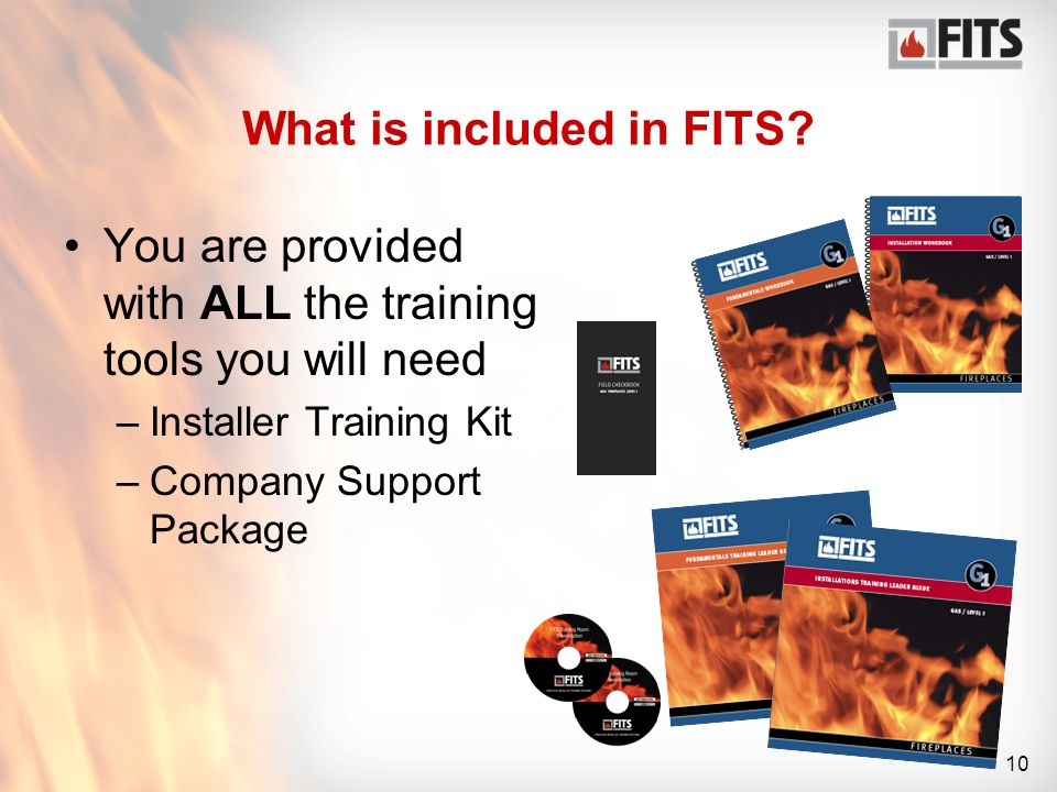 10 You are provided with ALL the training tools you will need –Installer Training Kit –Company Support Package What is included in FITS