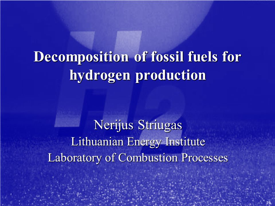 Decomposition of fossil fuels for hydrogen production Nerijus Striugas Lithuanian Energy Institute Laboratory of Combustion Processes