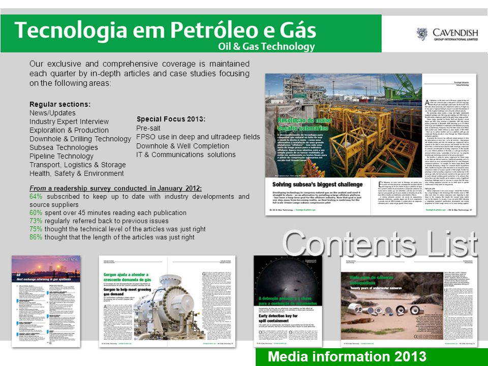 Oil & Gas Technology – Brazil Edition is distributed on a quarterly subscription basis to named and job titled, senior decision makers and technical personnel driving and implementing change in the Brazilian Oil and Gas Industry.
