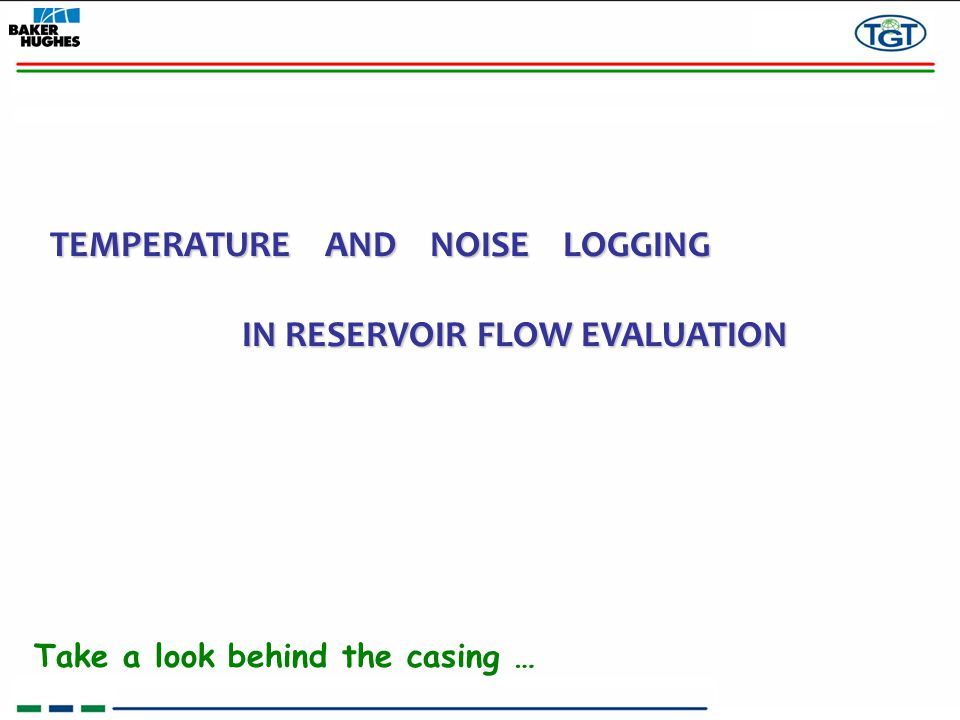 TEMPERATURE AND NOISE LOGGING IN RESERVOIR FLOW EVALUATION Take a look behind the casing …