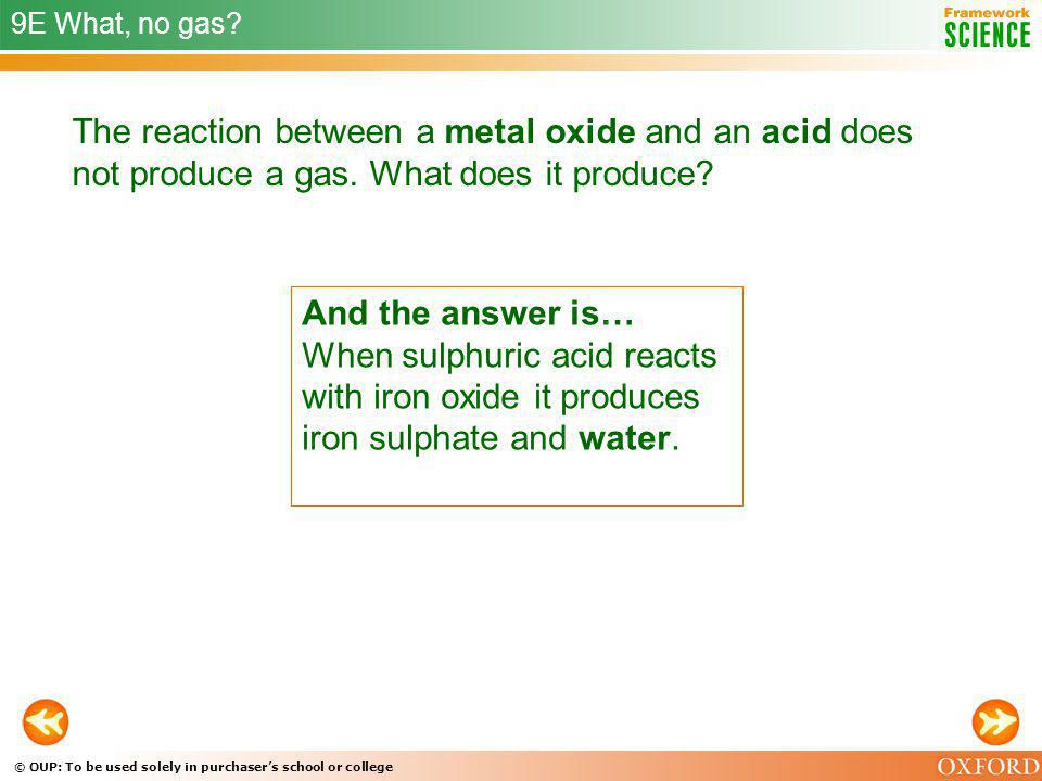 © OUP: To be used solely in purchasers school or college 9E What, no gas? The reaction between a metal oxide and an acid does not produce a gas. What