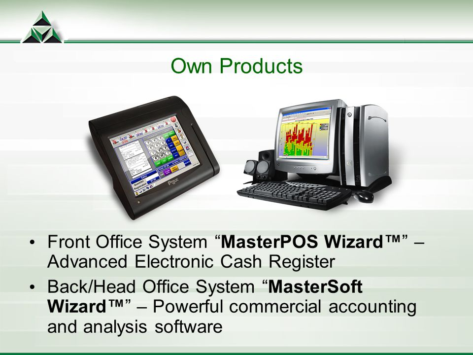 Front Office System MasterPOS Wizard – Advanced Electronic Cash Register Back/Head Office System MasterSoft Wizard – Powerful commercial accounting and analysis software Own Products