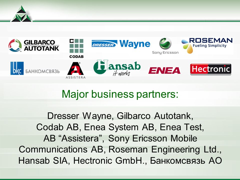 Major business partners: Dresser Wayne, Gilbarco Autotank, Codab AB, Enea System AB, Enea Test, AB Assistera, Sony Ericsson Mobile Communications AB, Roseman Engineering Ltd., Hansab SIA, Hectronic GmbH., Банкомсвязь АО