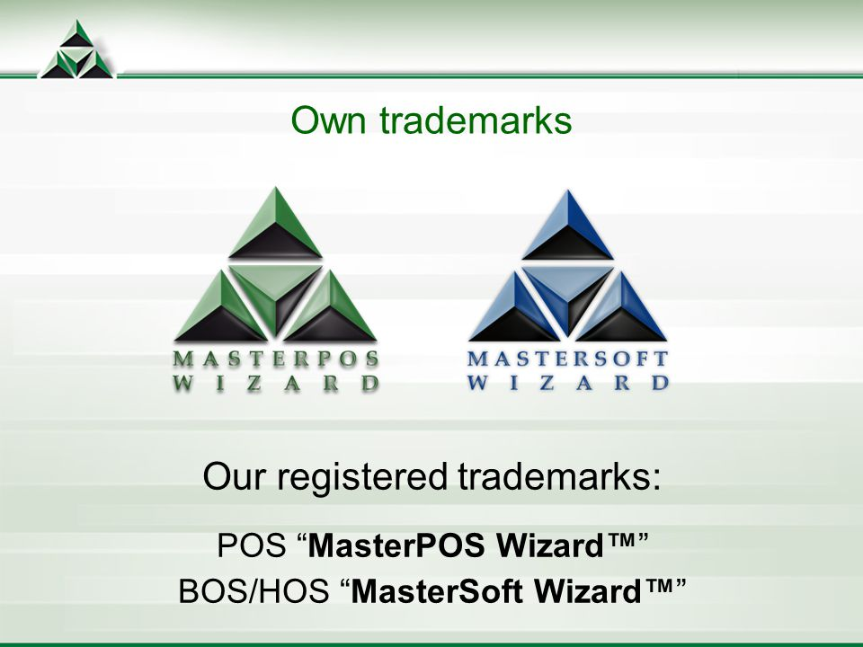 Our registered trademarks: POS MasterPOS Wizard BOS/HOS MasterSoft Wizard Own trademarks