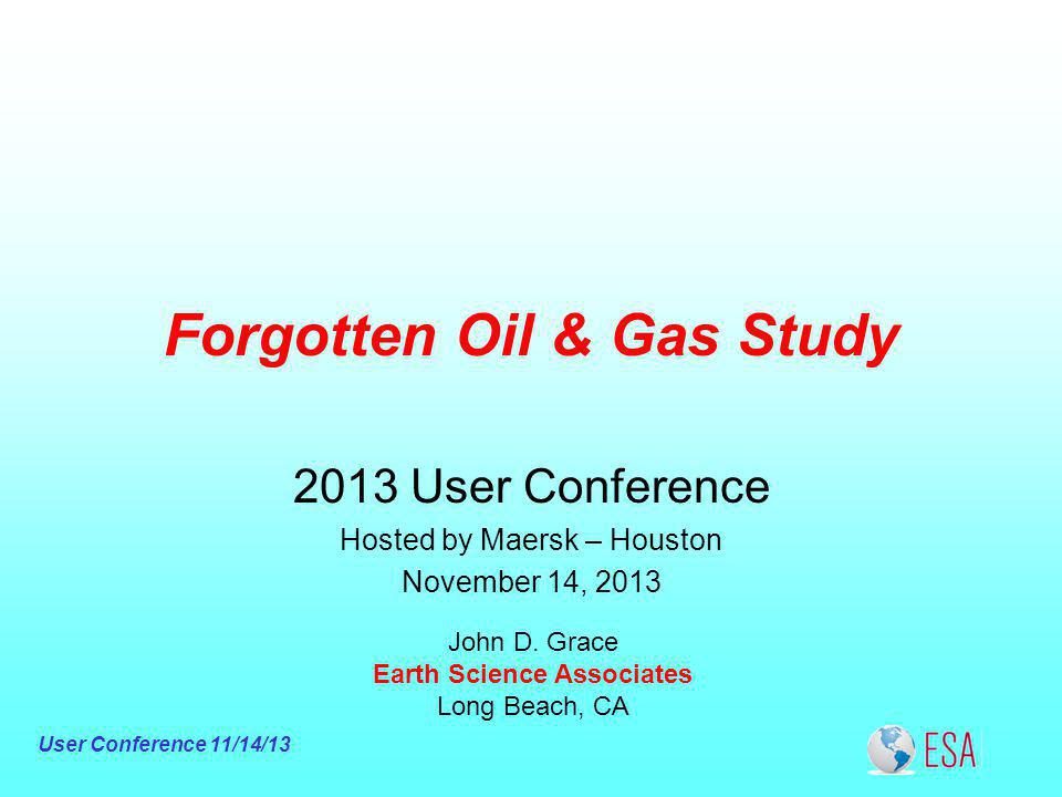 User Conference 11/14/13 Forgotten Oil & Gas Study John D.