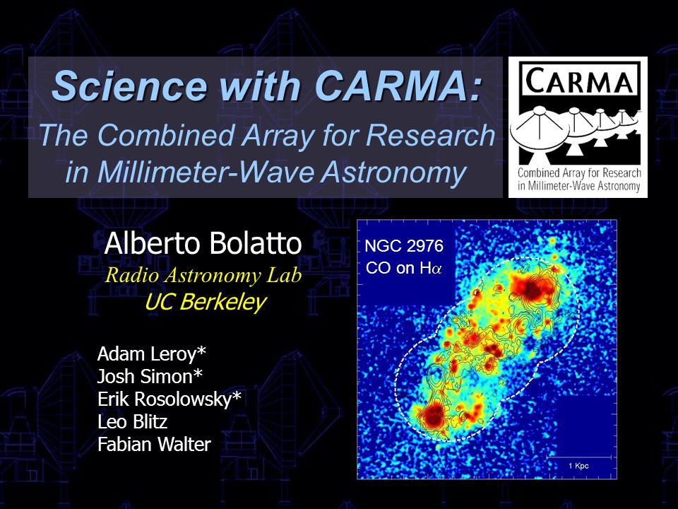 Science with CARMA: The Combined Array for Research in Millimeter-Wave Astronomy Alberto Bolatto Radio Astronomy Lab UC Berkeley Adam Leroy* Josh Simo
