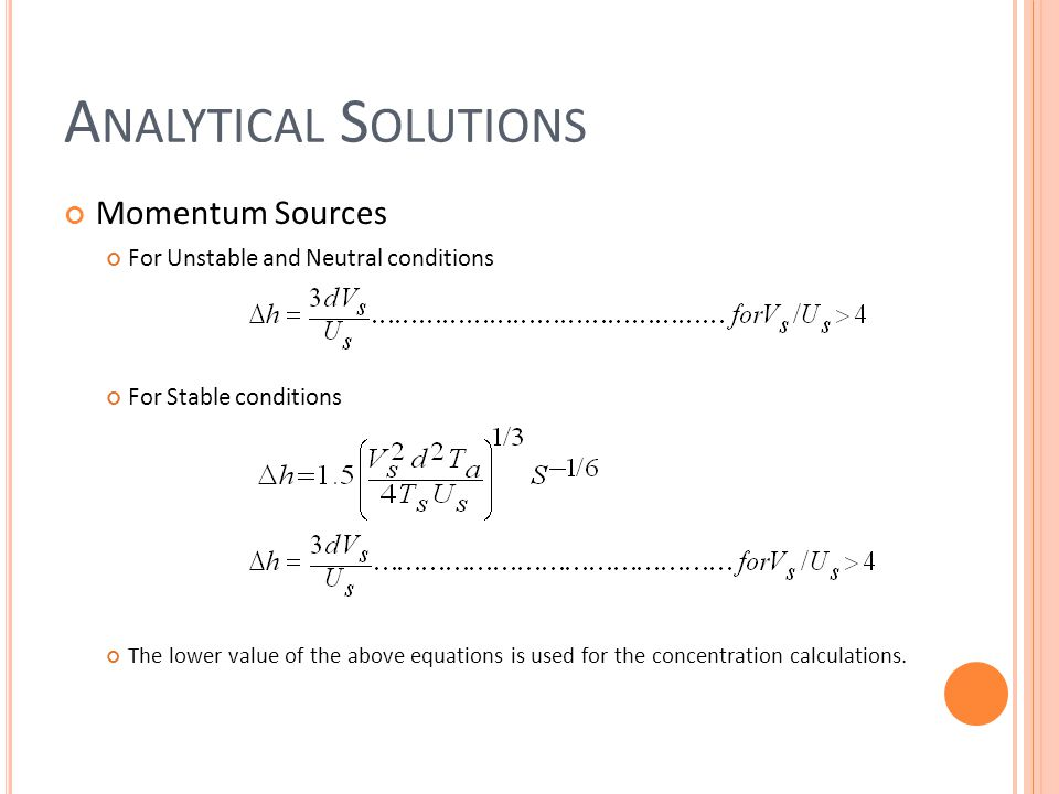 A NALYTICAL S OLUTIONS Momentum Sources For Unstable and Neutral conditions For Stable conditions The lower value of the above equations is used for the concentration calculations.