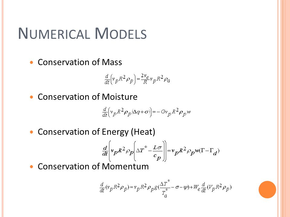 N UMERICAL M ODELS Conservation of Mass Conservation of Moisture Conservation of Energy (Heat) Conservation of Momentum