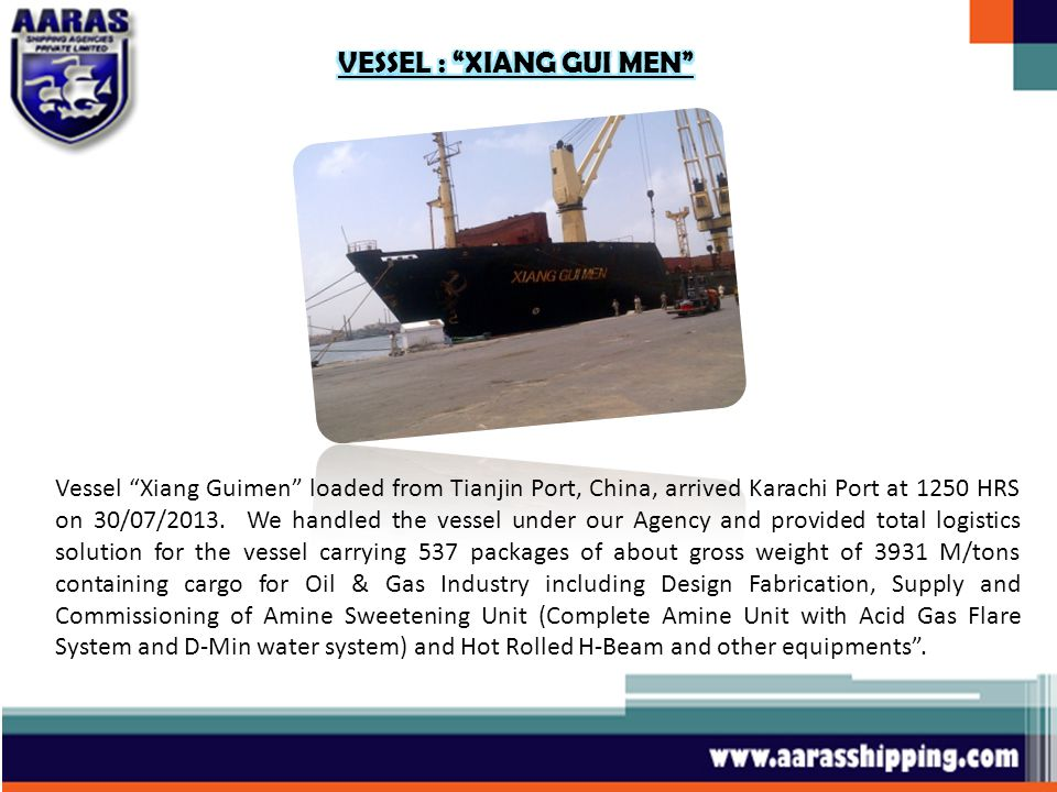 Vessel Xiang Guimen loaded from Tianjin Port, China, arrived Karachi Port at 1250 HRS on 30/07/2013.