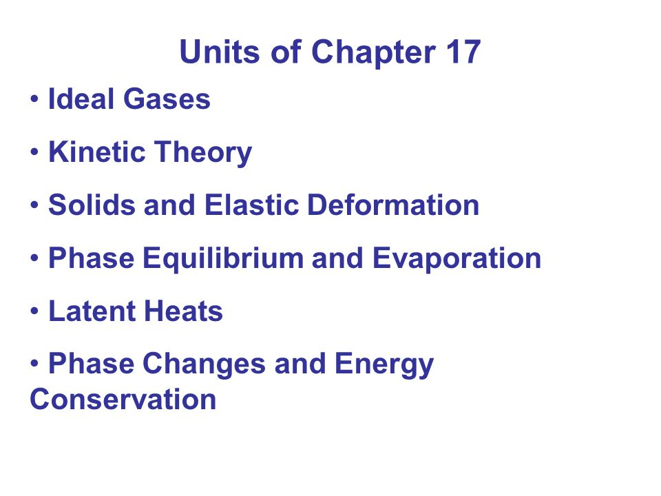 Summary of Chapter 17 An ideal gas is one in which interactions between molecules are ignored.