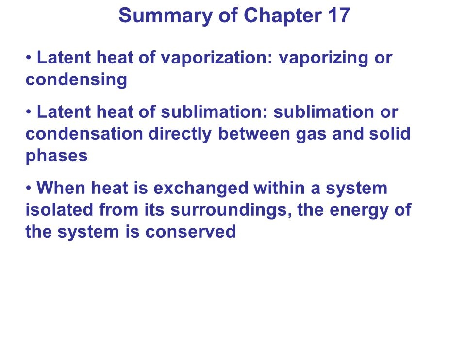 Summary of Chapter 17 Latent heat of vaporization: vaporizing or condensing Latent heat of sublimation: sublimation or condensation directly between g