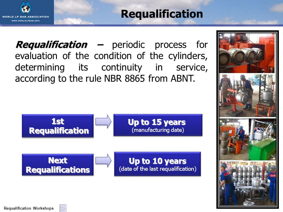 Requalification Requalification Workshops Requalification Requalification – periodic process for evaluation of the condition of the cylinders, determining its continuity in service, according to the rule NBR 8865 from ABNT.