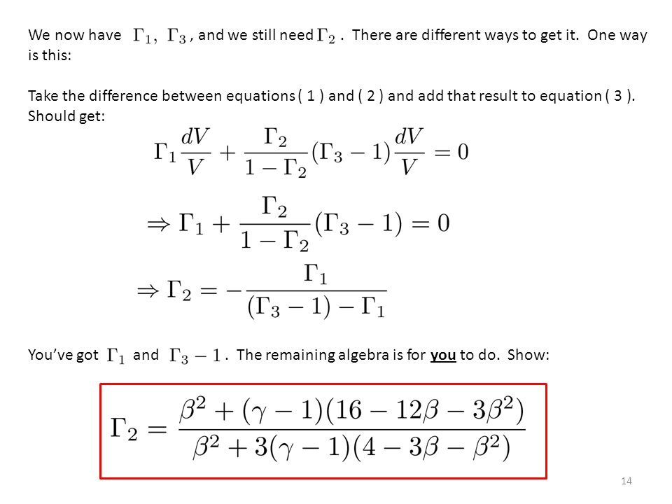 14 We now have, and we still need. There are different ways to get it. One way is this: Take the difference between equations ( 1 ) and ( 2 ) and add