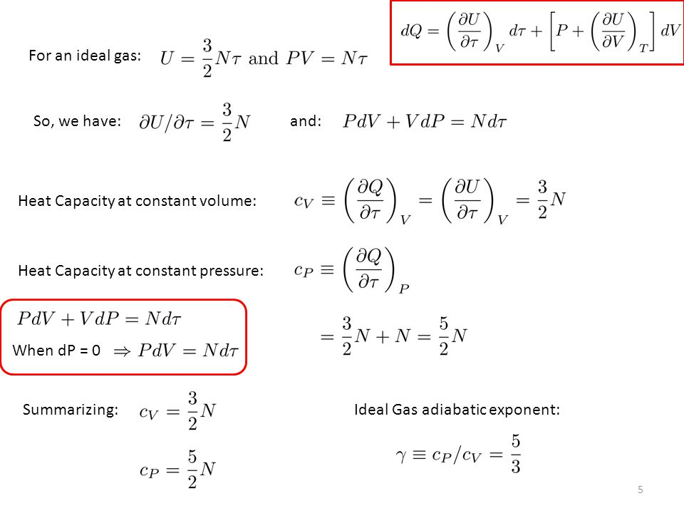 For an ideal gas: So, we have:and: Heat Capacity at constant volume: When dP = 0 Summarizing: Heat Capacity at constant pressure: Ideal Gas adiabatic
