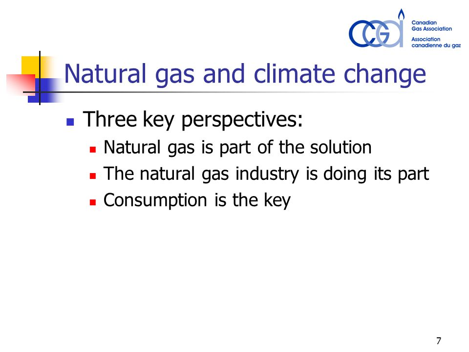 7 Natural gas and climate change Three key perspectives: Natural gas is part of the solution The natural gas industry is doing its part Consumption is the key