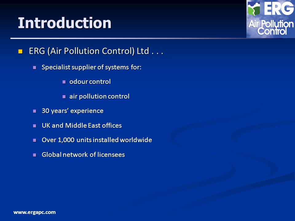 www.ergapc.com Introduction ERG (Air Pollution Control) Ltd... ERG (Air Pollution Control) Ltd... Specialist supplier of systems for: Specialist suppl