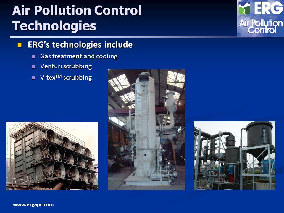 www.ergapc.com Air Pollution Control Technologies ERGs technologies include ERGs technologies include Gas treatment and cooling Gas treatment and cooling Venturi scrubbing Venturi scrubbing V-tex TM scrubbing V-tex TM scrubbing
