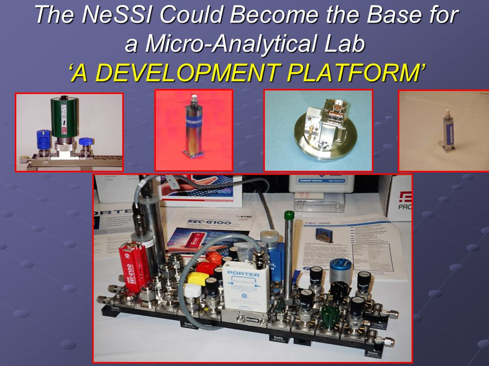 The NeSSI Could Become the Base for a Micro-Analytical Lab A DEVELOPMENT PLATFORM