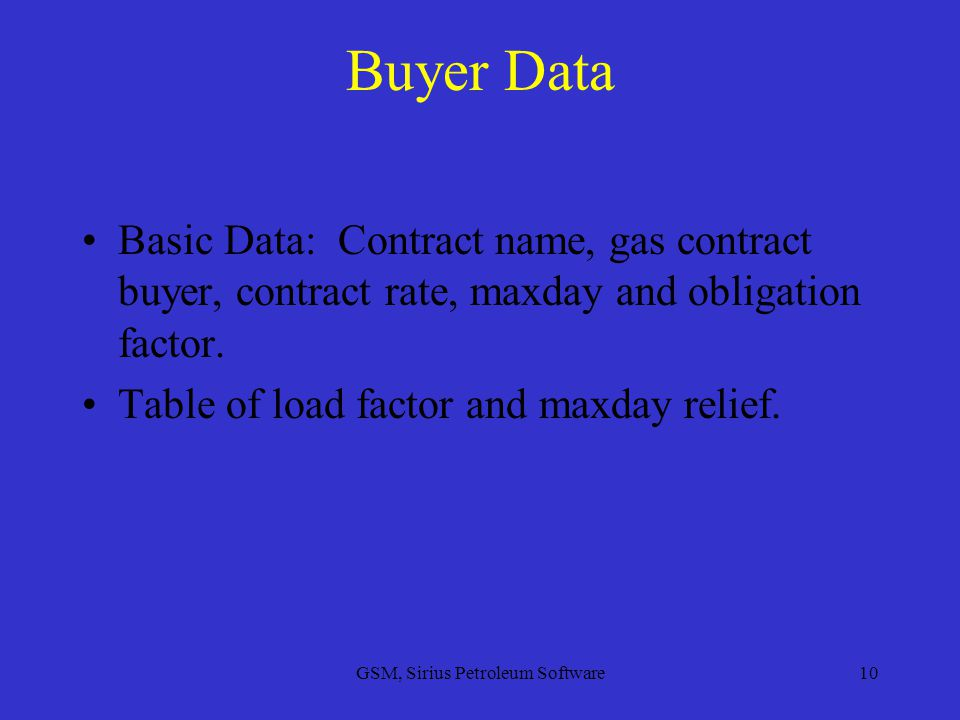 GSM, Sirius Petroleum Software10 Buyer Data Basic Data: Contract name, gas contract buyer, contract rate, maxday and obligation factor.