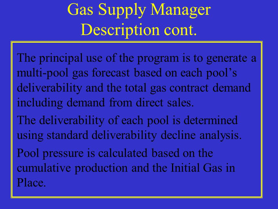 Gas Supply Manager Application Knowledge of corporate supply and demand is critical in managing multiple gas properties.