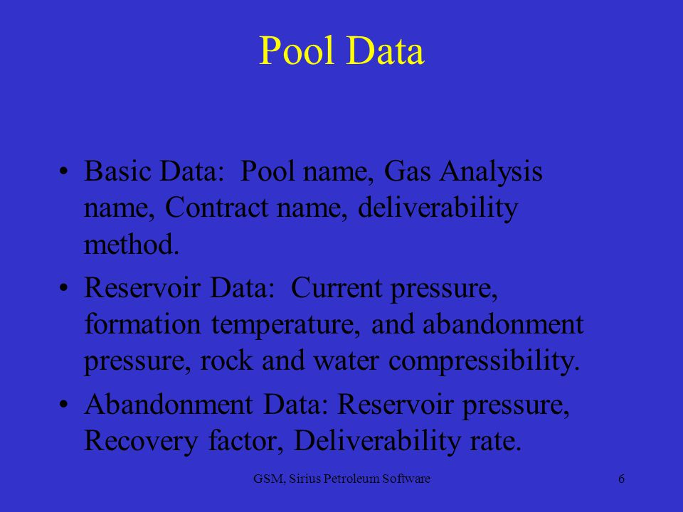 GSM, Sirius Petroleum Software6 Pool Data Basic Data: Pool name, Gas Analysis name, Contract name, deliverability method.