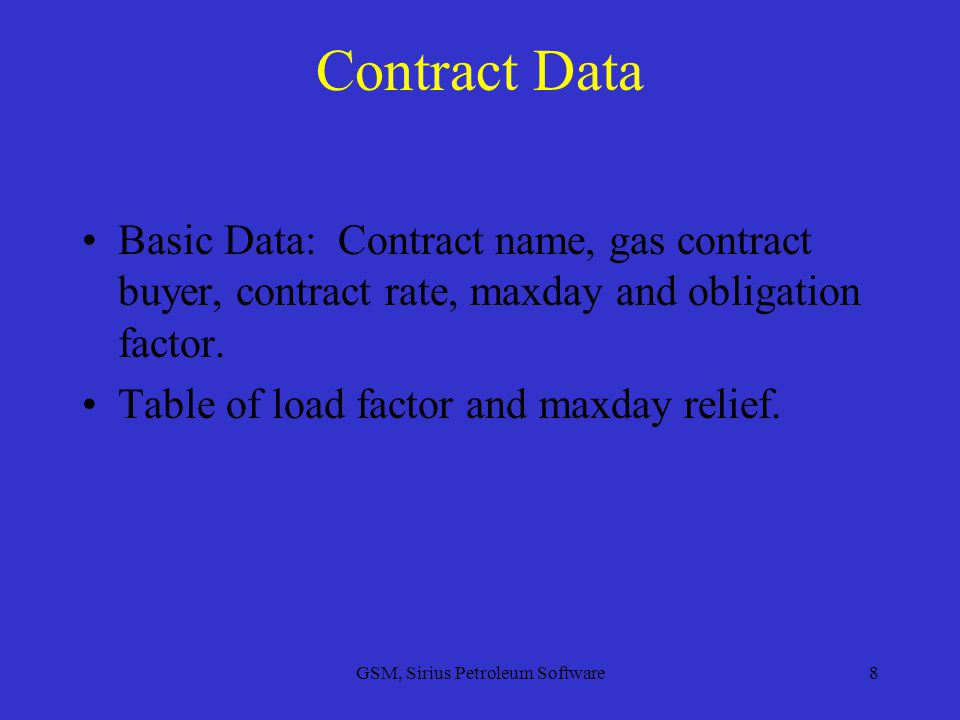 GSM, Sirius Petroleum Software8 Contract Data Basic Data: Contract name, gas contract buyer, contract rate, maxday and obligation factor.