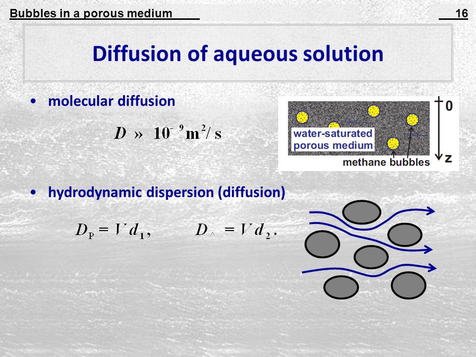 Bubbles in a porous medium 16 Diffusion of aqueous solution molecular diffusion hydrodynamic dispersion (diffusion)