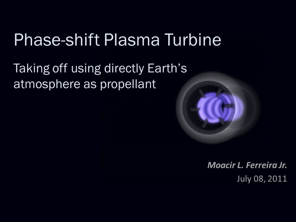 Phase-shift Plasma Turbine Taking off using directly Earths atmosphere as propellant Moacir L. Ferreira Jr. July 08, 2011