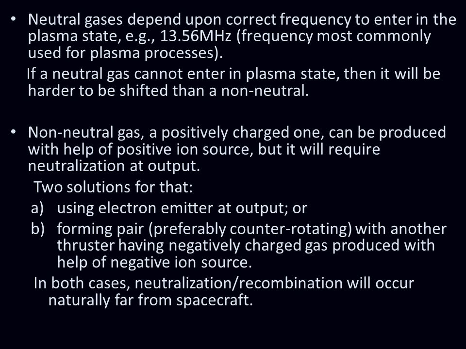 Neutral gases depend upon correct frequency to enter in the plasma state, e.g., 13.56MHz (frequency most commonly used for plasma processes). If a neu
