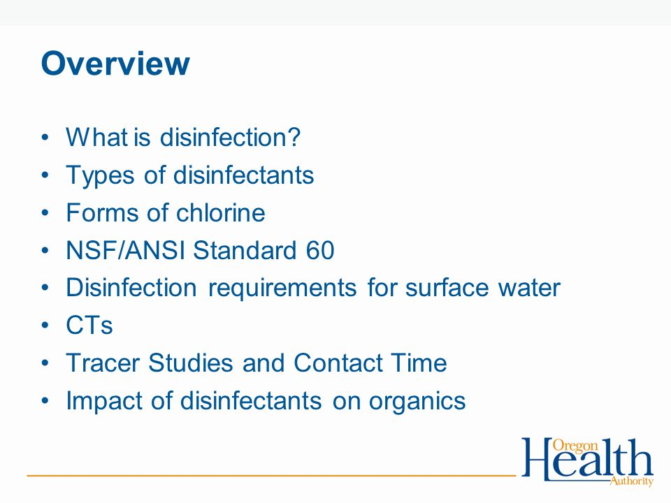 Overview What is disinfection? Types of disinfectants Forms of chlorine NSF/ANSI Standard 60 Disinfection requirements for surface water CTs Tracer St