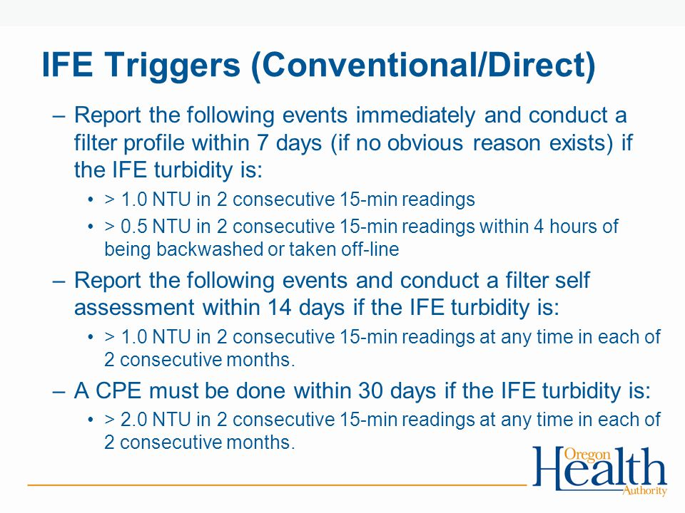 IFE Triggers (Conventional/Direct) –Report the following events immediately and conduct a filter profile within 7 days (if no obvious reason exists) i
