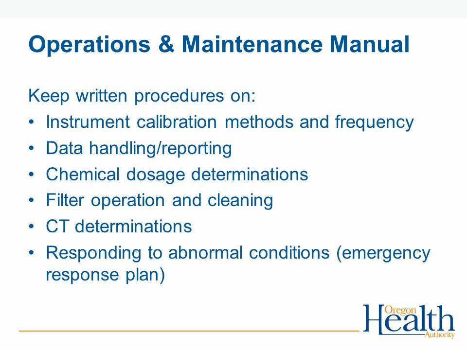 Operations & Maintenance Manual Keep written procedures on: Instrument calibration methods and frequency Data handling/reporting Chemical dosage deter