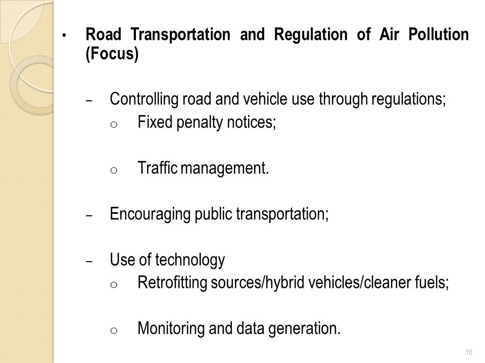 Road Transportation and Regulation of Air Pollution (Focus) – Controlling road and vehicle use through regulations; o Fixed penalty notices; o Traffic management.